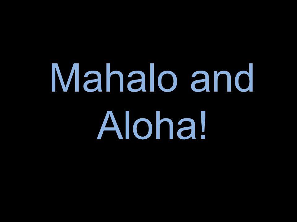 Mahalo and Aloha!