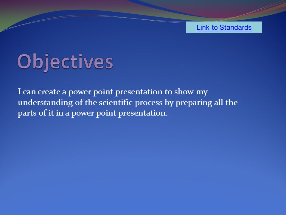 I can create a power point presentation to show my understanding of the scientific process by preparing all the parts of it in a power point presentation.