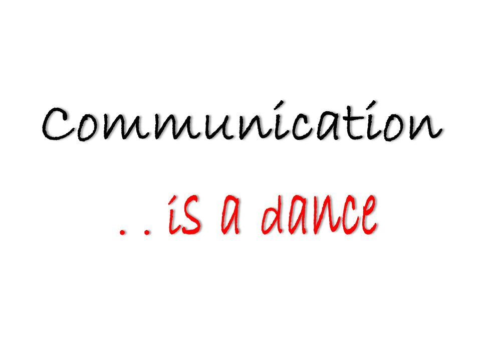 Communication.. is a dance