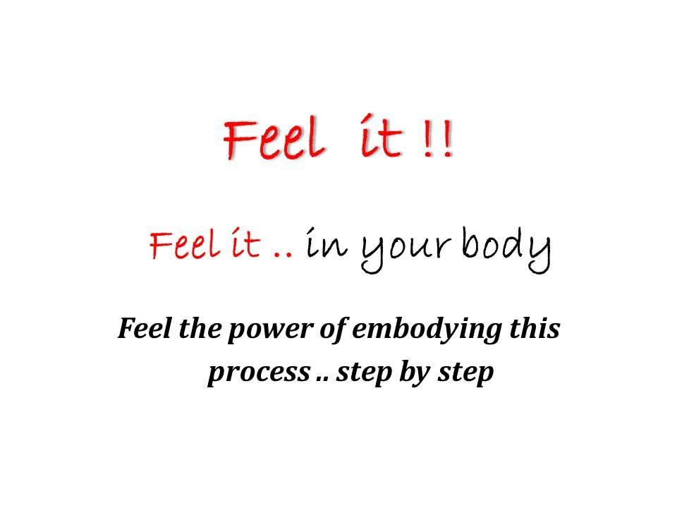 Feel it !!Feel it !! Feel it.. in your body Feel the power of embodying this process.. step by step