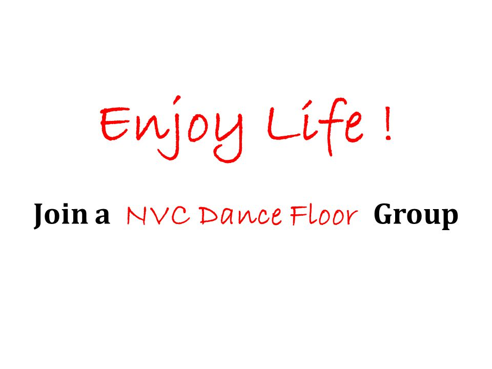 Enjoy Life ! Join a NVC Dance Floor Group