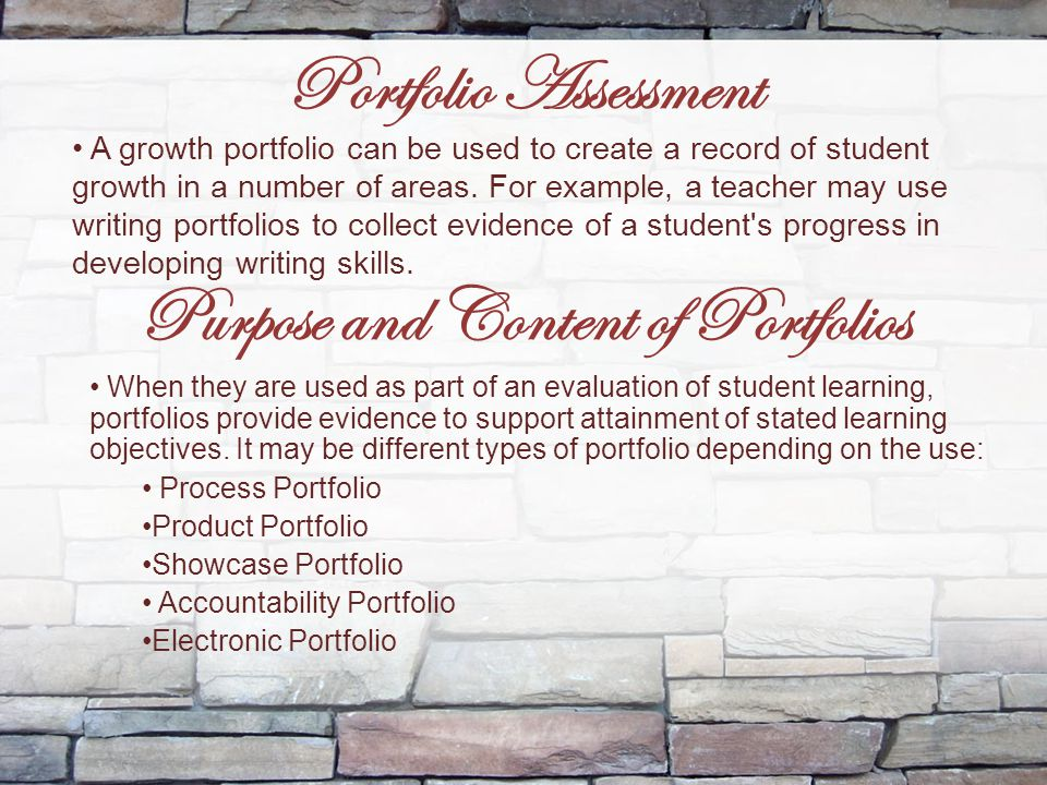 Portfolio Assessment A growth portfolio can be used to create a record of student growth in a number of areas. For example, a teacher may use writing
