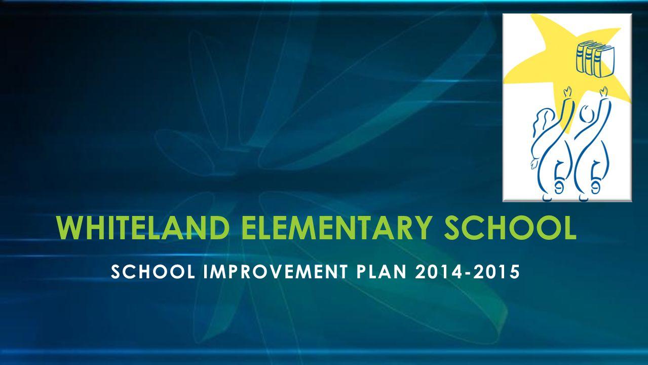 SCHOOL IMPROVEMENT PLAN 2014-2015 WHITELAND ELEMENTARY SCHOOL