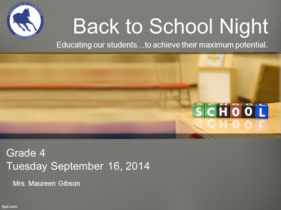 Back to School Night Educating our students…to achieve their maximum potential.