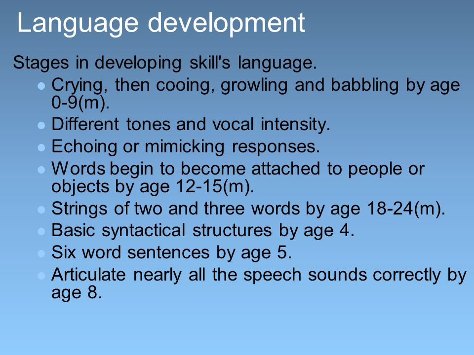 Language development Stages in developing skill s language.