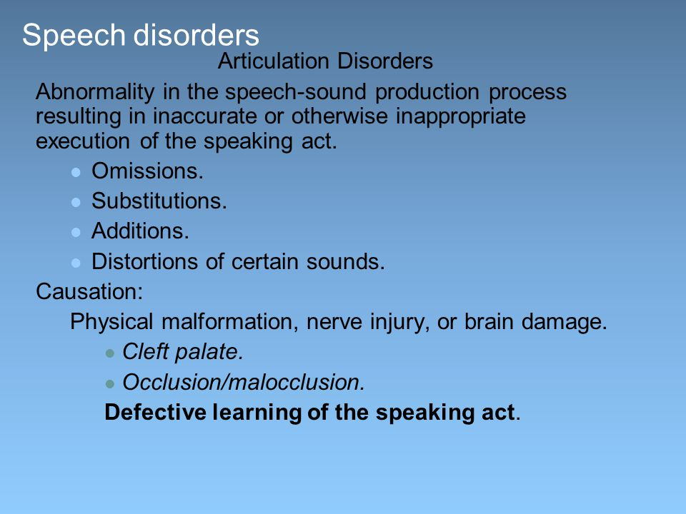 Speech disorders Articulation Disorders Abnormality in the speech-sound production process resulting in inaccurate or otherwise inappropriate execution of the speaking act.