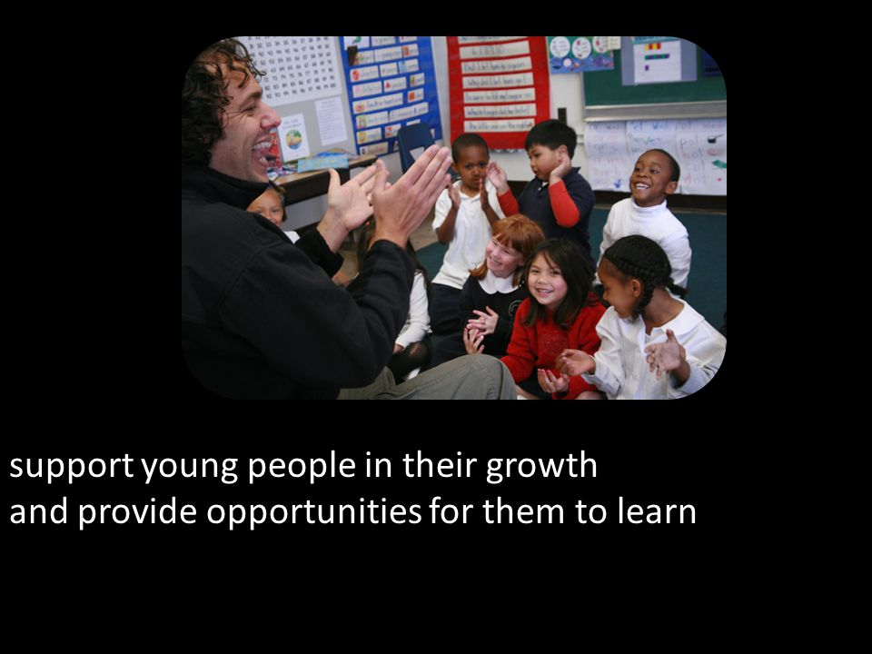 support young people in their growth and provide opportunities for them to learn