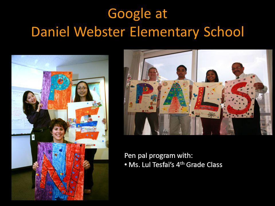 Google at Daniel Webster Elementary School Pen pal program with: Ms. Lul Tesfai's 4 th Grade Class