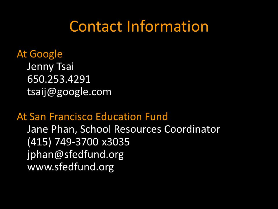 Contact Information At Google Jenny Tsai 650.253.4291 tsaij@google.com At San Francisco Education Fund Jane Phan, School Resources Coordinator (415) 7