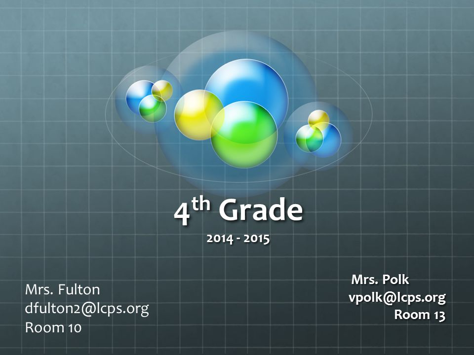 4 th Grade 2014 - 2015 Mrs. Polk vpolk@lcps.org Room 13 Mrs. Fulton dfulton2@lcps.org Room 10
