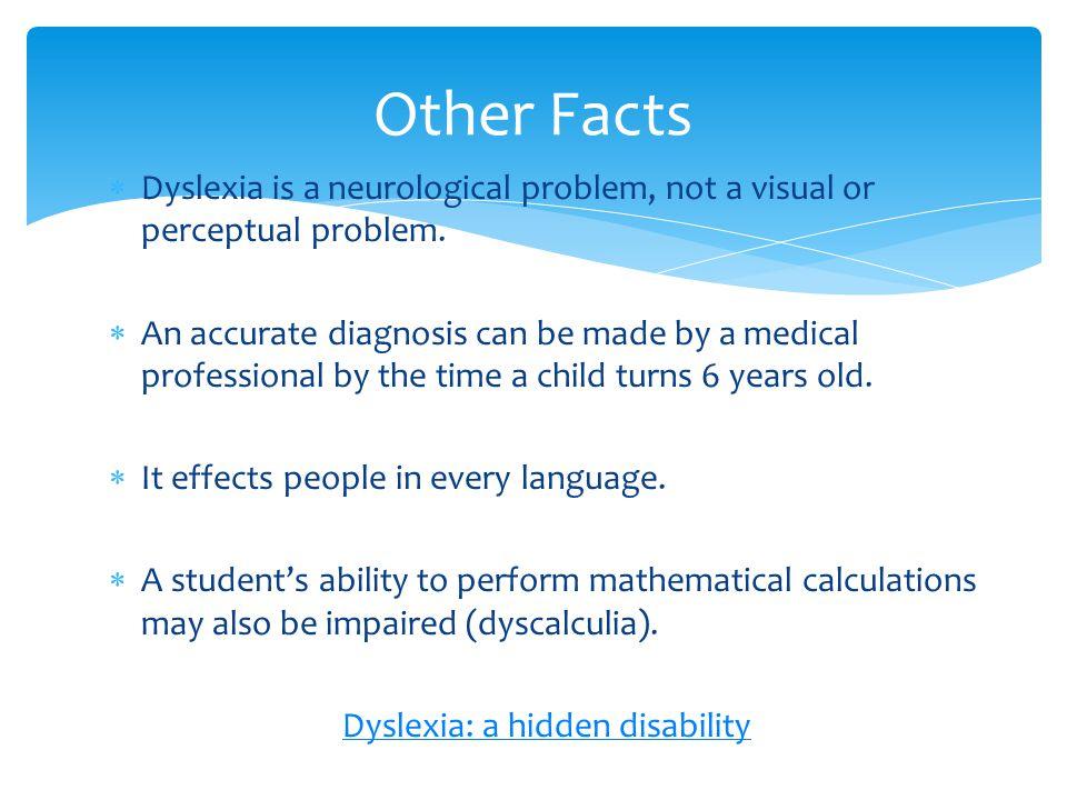  Dyslexia is a neurological problem, not a visual or perceptual problem.