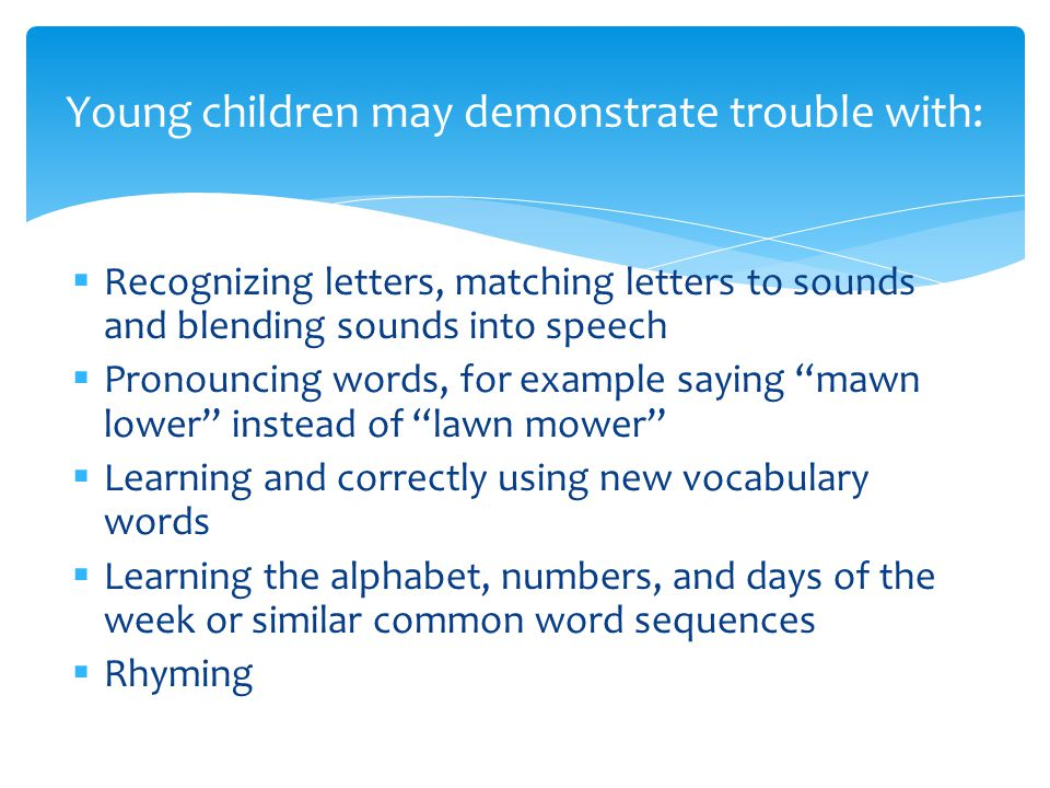 """ Recognizing letters, matching letters to sounds and blending sounds into speech  Pronouncing words, for example saying """"mawn lower"""" instead of """"law"""