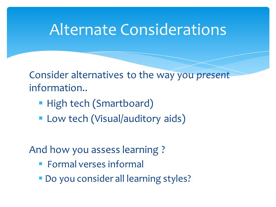 Consider alternatives to the way you present information..