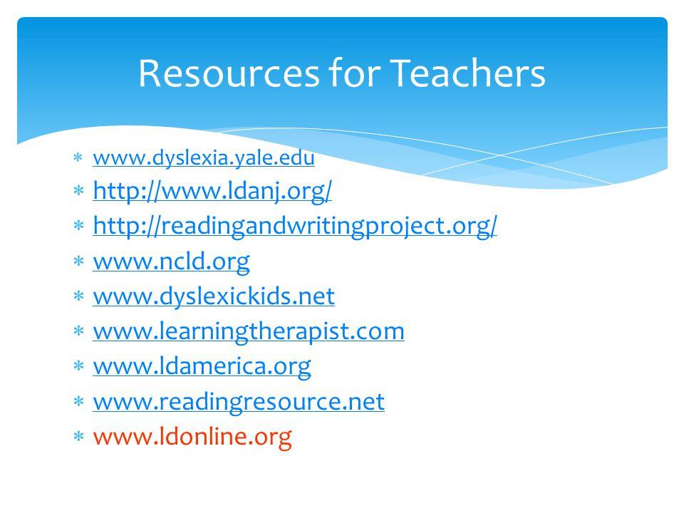  www.dyslexia.yale.edu www.dyslexia.yale.edu  http://www.ldanj.org/ http://www.ldanj.org/  http://readingandwritingproject.org/ http://readingandwr