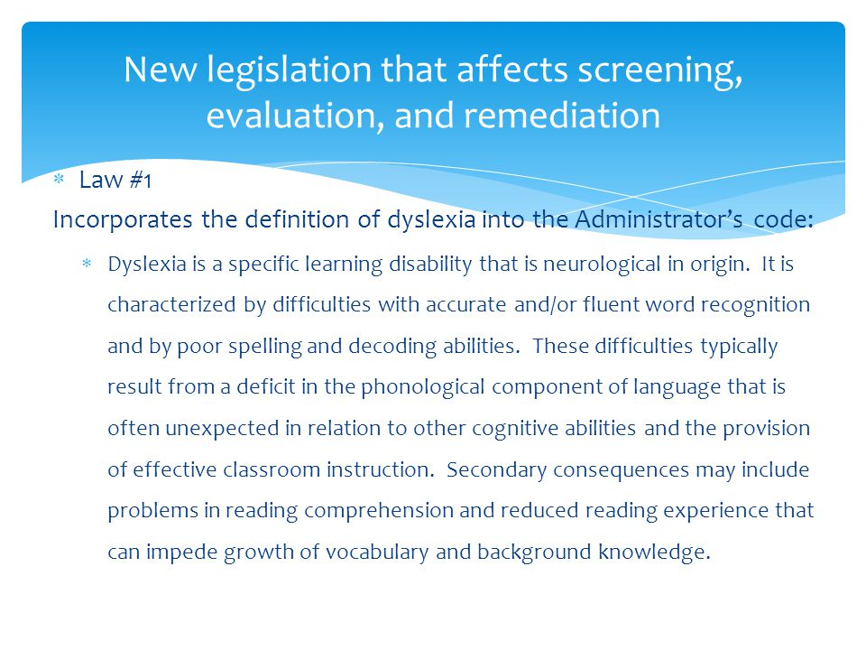  Law #1 Incorporates the definition of dyslexia into the Administrator's code:  Dyslexia is a specific learning disability that is neurological in origin.