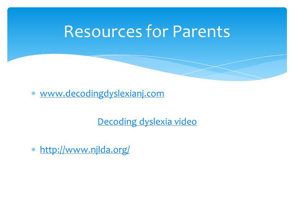  www.decodingdyslexianj.com www.decodingdyslexianj.com Decoding dyslexia video  http://www.njlda.org/ http://www.njlda.org/ Resources for Parents
