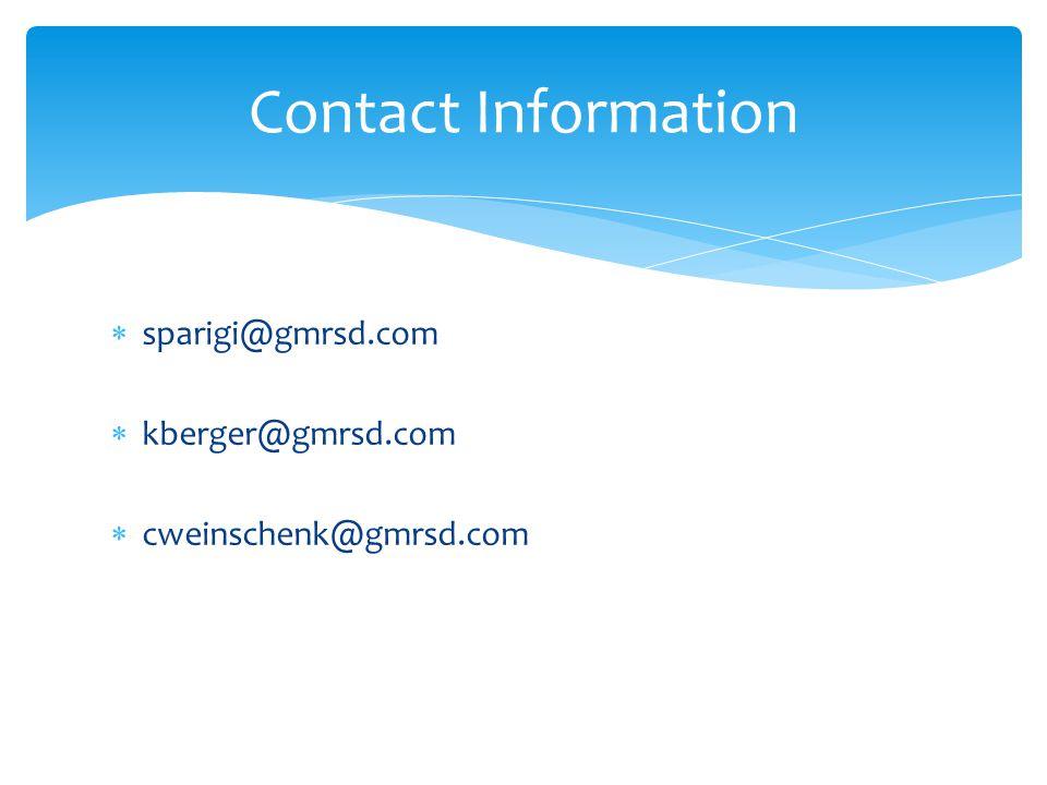 Contact Information  sparigi@gmrsd.com  kberger@gmrsd.com  cweinschenk@gmrsd.com
