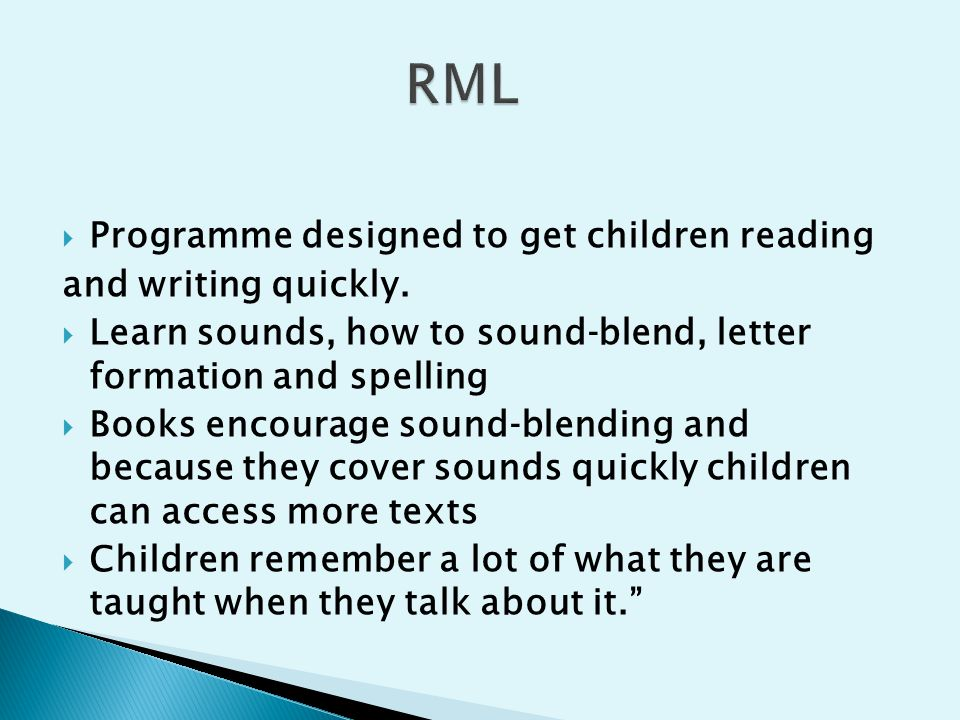  Programme designed to get children reading and writing quickly.  Learn sounds, how to sound‐blend, letter formation and spelling  Books encourage