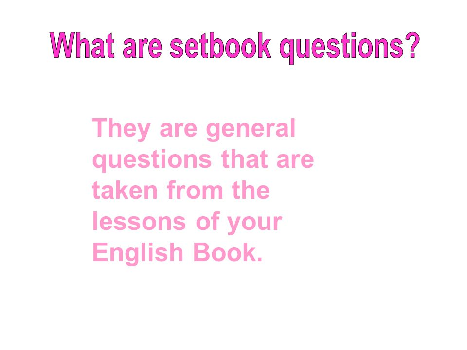 They are general questions that are taken from the lessons of your English Book.
