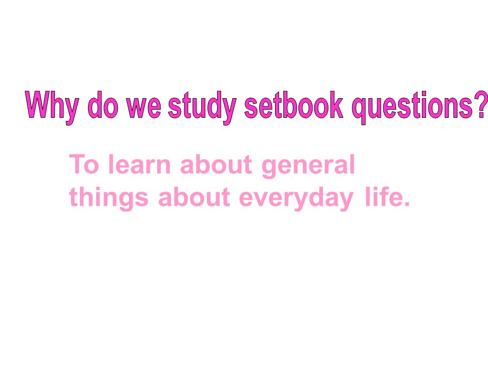 To learn about general things about everyday life.