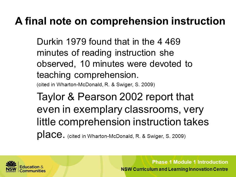 Phase 1 Module 1 Introduction NSW Curriculum and Learning Innovation Centre A final note on comprehension instruction Durkin 1979 found that in the 4 469 minutes of reading instruction she observed, 10 minutes were devoted to teaching comprehension.