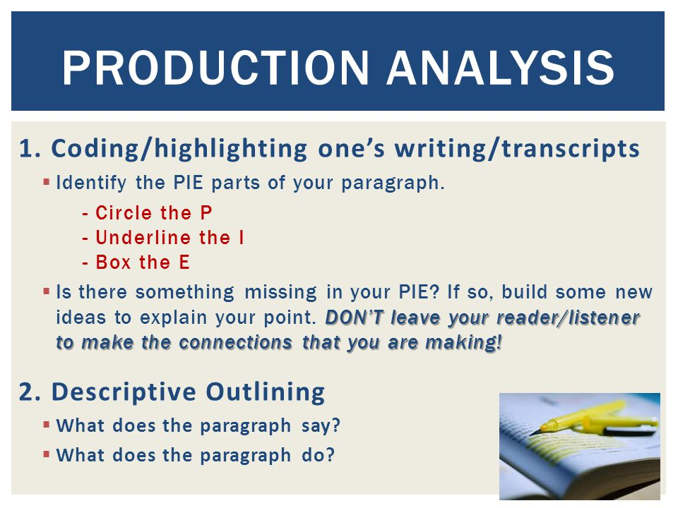 1. Coding/highlighting one's writing/transcripts  Identify the PIE parts of your paragraph.
