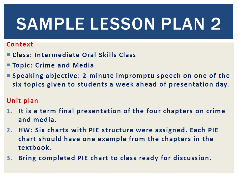 Context  Class: Intermediate Oral Skills Class  Topic: Crime and Media  Speaking objective: 2-minute impromptu speech on one of the six topics given to students a week ahead of presentation day.