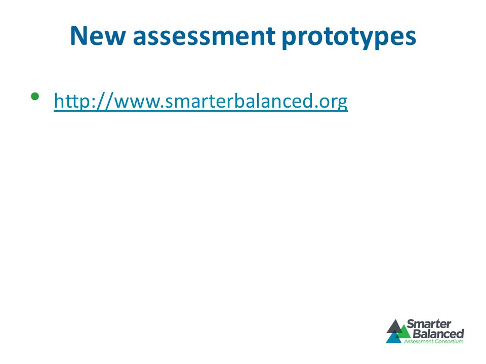 New assessment prototypes http://www.smarterbalanced.org