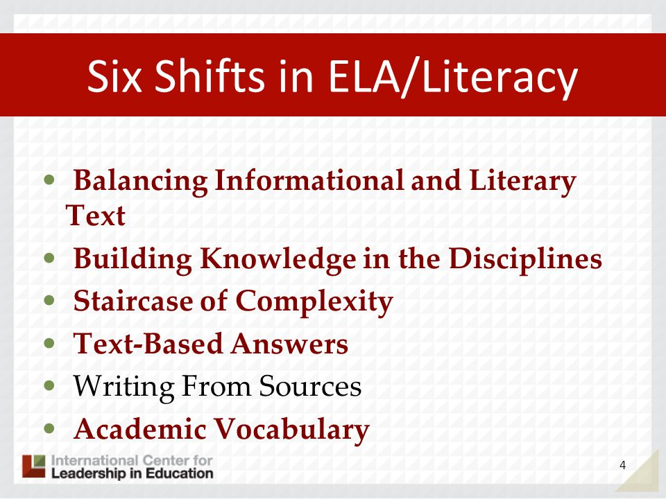 Six Shifts in ELA/Literacy Balancing Informational and Literary Text Building Knowledge in the Disciplines Staircase of Complexity Text-Based Answers Writing From Sources Academic Vocabulary 4
