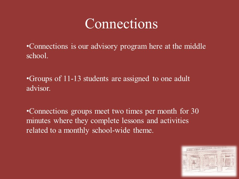 Connections Connections is our advisory program here at the middle school. Groups of 11-13 students are assigned to one adult advisor. Connections gro