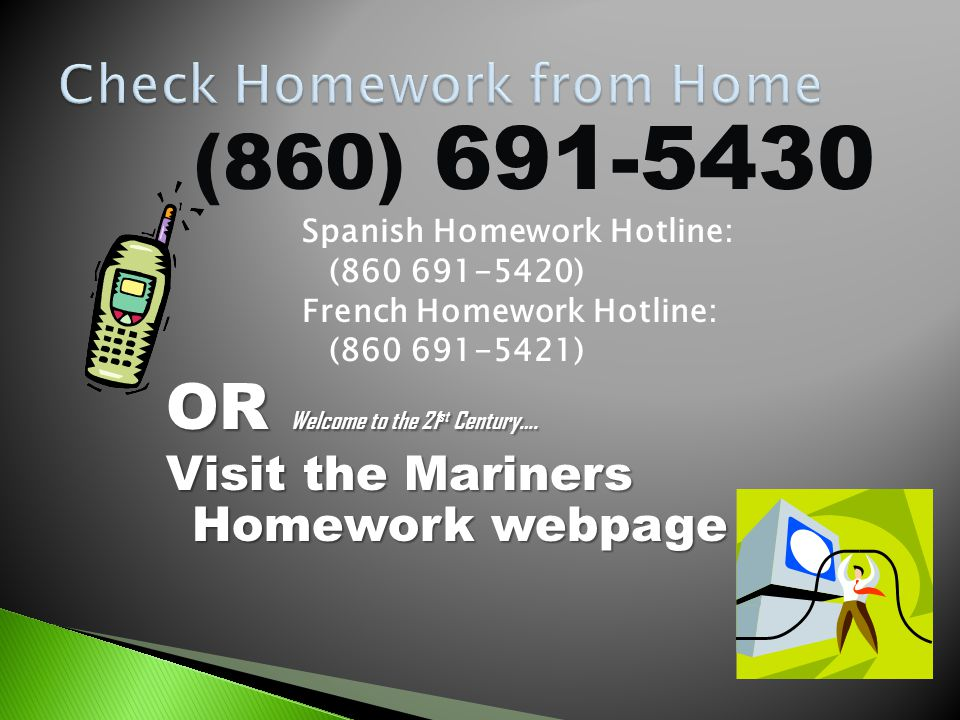 (860) 691-5430 Spanish Homework Hotline: (860 691-5420) French Homework Hotline: (860 691-5421) OR Welcome to the 21st Century…. Visit the Mariners Ho