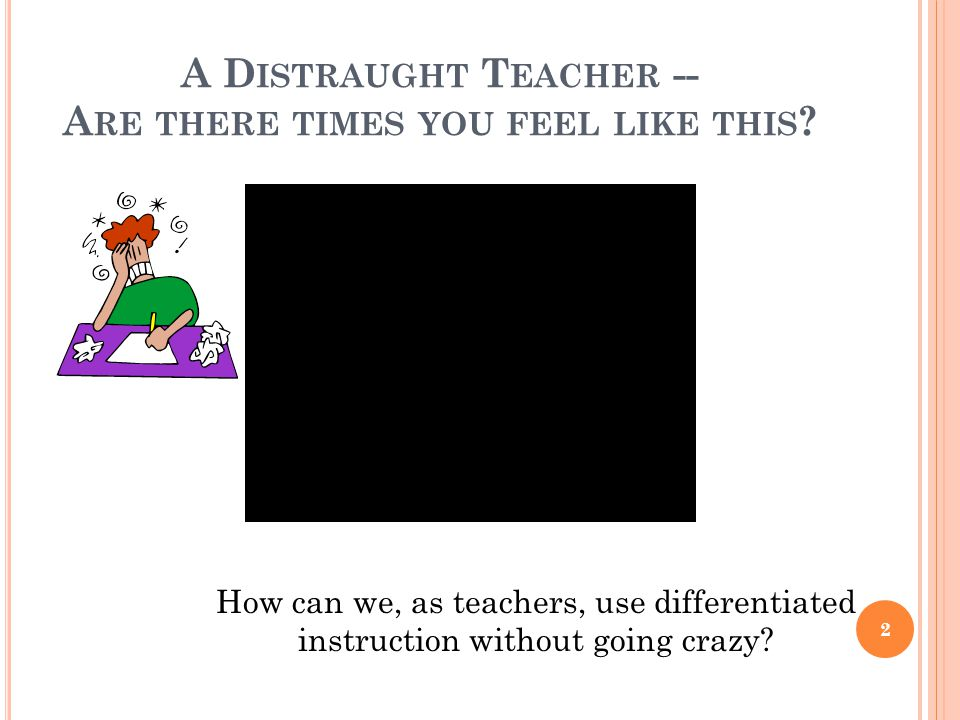 A D ISTRAUGHT T EACHER -- A RE THERE TIMES YOU FEEL LIKE THIS .