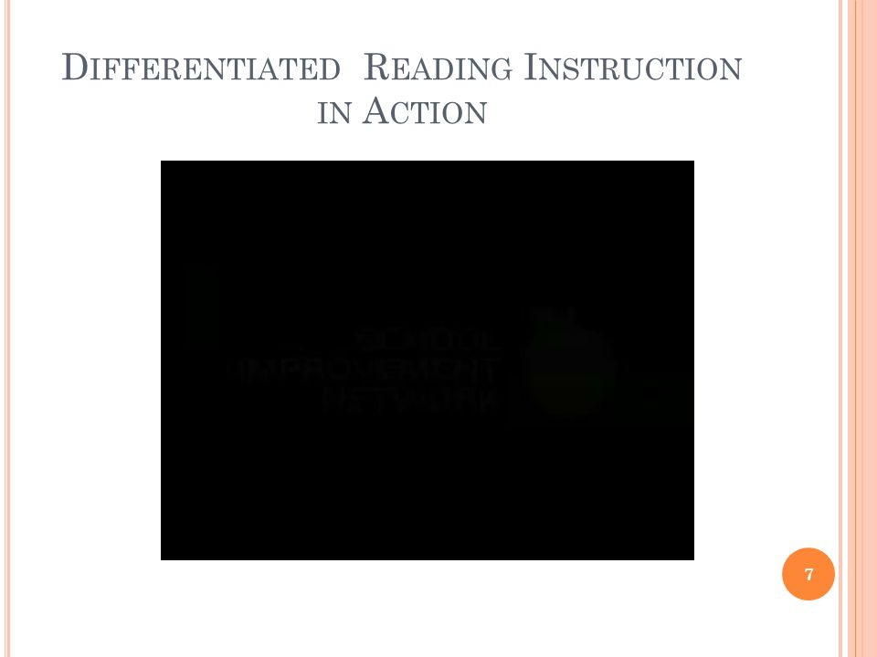 D IFFERENTIATED R EADING I NSTRUCTION IN A CTION 7