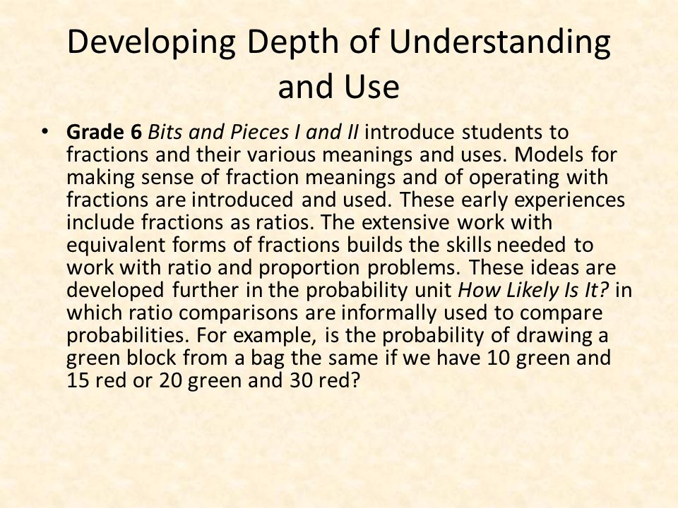 Developing Depth of Understanding and Use Grade 6 Bits and Pieces I and II introduce students to fractions and their various meanings and uses.