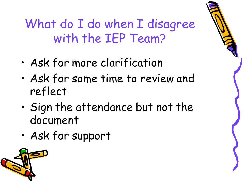 What do I do when I disagree with the IEP Team.