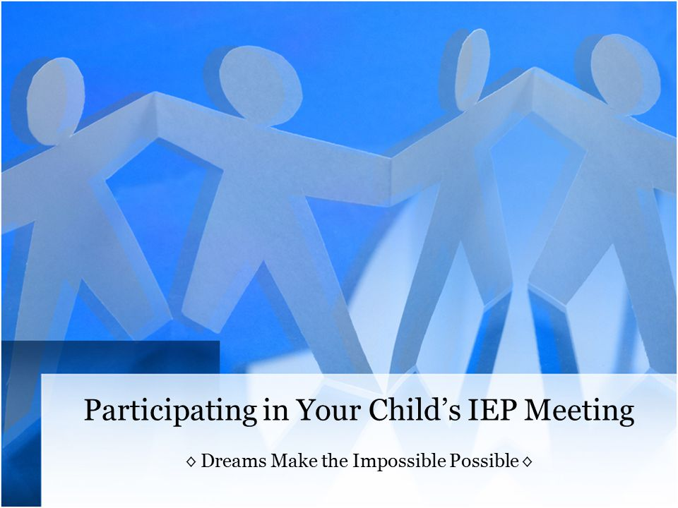 IEP Meeting Basic Do's and Don'ts Don'ts: Don't interrupt Don't accuse Don't make personal attacks Don't raise your voice Don't question another's motives Don't threaten