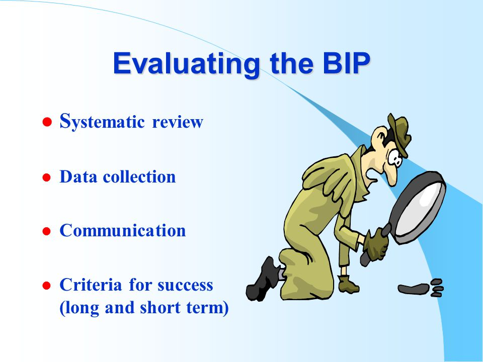 Evaluating the BIP l S ystematic review l Data collection l Communication l Criteria for success (long and short term)
