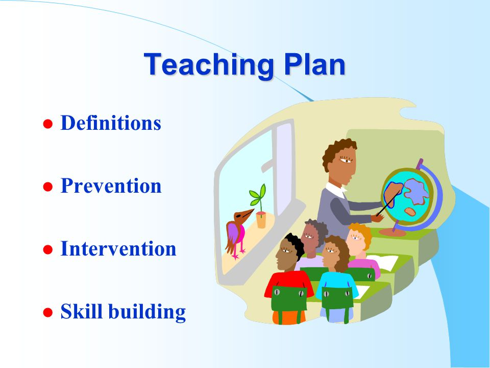 Teaching Plan l Definitions l Prevention l Intervention l Skill building