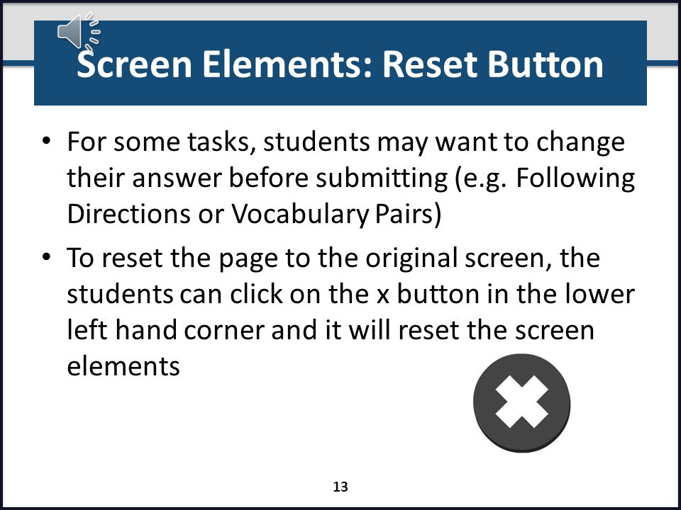 Screen Elements: Repeat Button To repeat, click on the replay button in the lower left hand corner Type the word code PLAY (or play) into the replay prompt box Audio for each item may only be repeated once.