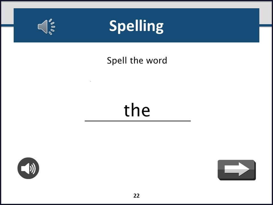 Spelling (Grade 2 only) Students will hear a word and will type to spell/sound‐out the word To reduce frustration, this task will be computer adaptive, limiting the number of words that are too easy or too difficult Students will be administered a minimum of 8 words and a maximum of 30 words Score report will include student's misspellings and a guide for analyzing errors will be available in the administration manual Time estimate3 minutes Directions I want you to spell some words.