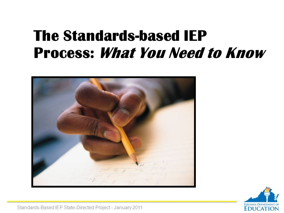 The Standards-based IEP Process: What You Need to Know Standards-Based IEP State-Directed Project - January 2011