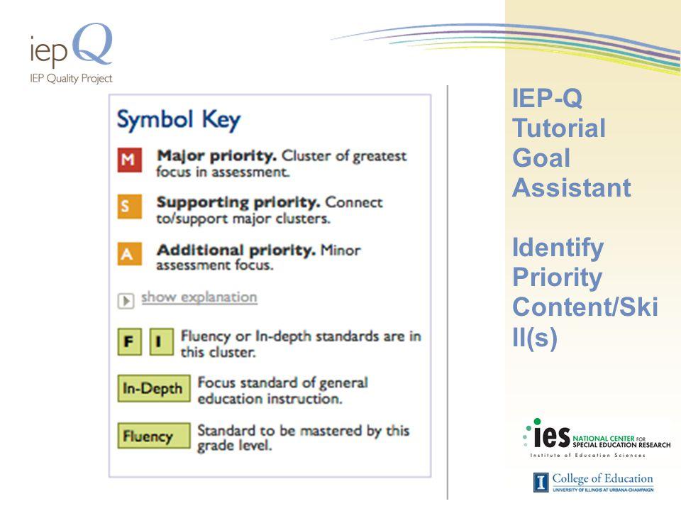 IEP-Q Tutorial Goal Assistant Identify Priority Content/Ski ll(s)