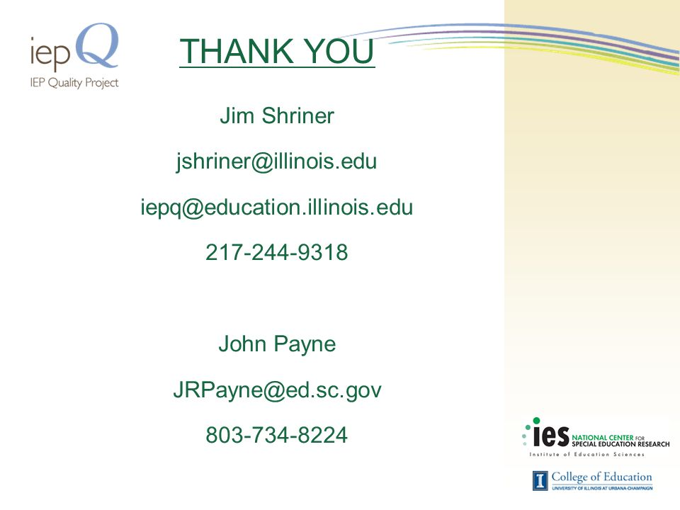 THANK YOU Jim Shriner jshriner@illinois.edu iepq@education.illinois.edu 217-244-9318 John Payne JRPayne@ed.sc.gov 803-734-8224