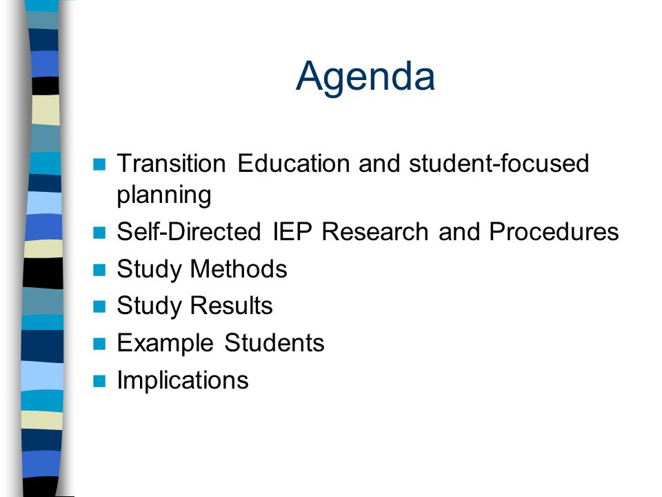 Agenda Transition Education and student-focused planning Self-Directed IEP Research and Procedures Study Methods Study Results Example Students Implic