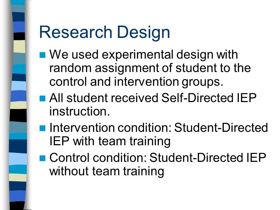 Research Design We used experimental design with random assignment of student to the control and intervention groups.
