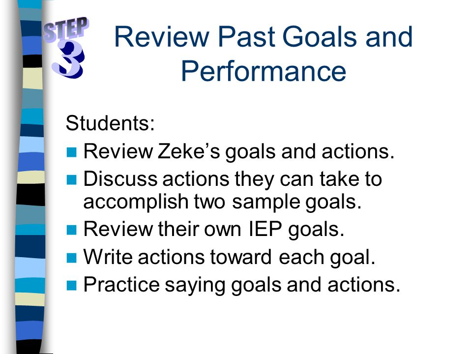 Review Past Goals and Performance Students: Review Zeke's goals and actions. Discuss actions they can take to accomplish two sample goals. Review thei