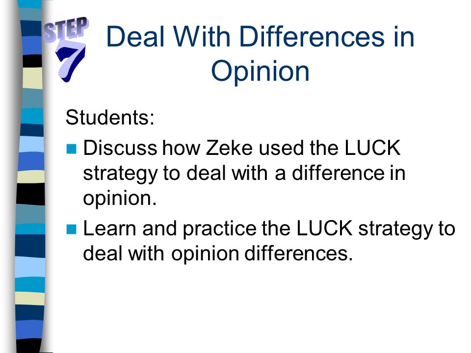 Deal With Differences in Opinion Students: Discuss how Zeke used the LUCK strategy to deal with a difference in opinion.