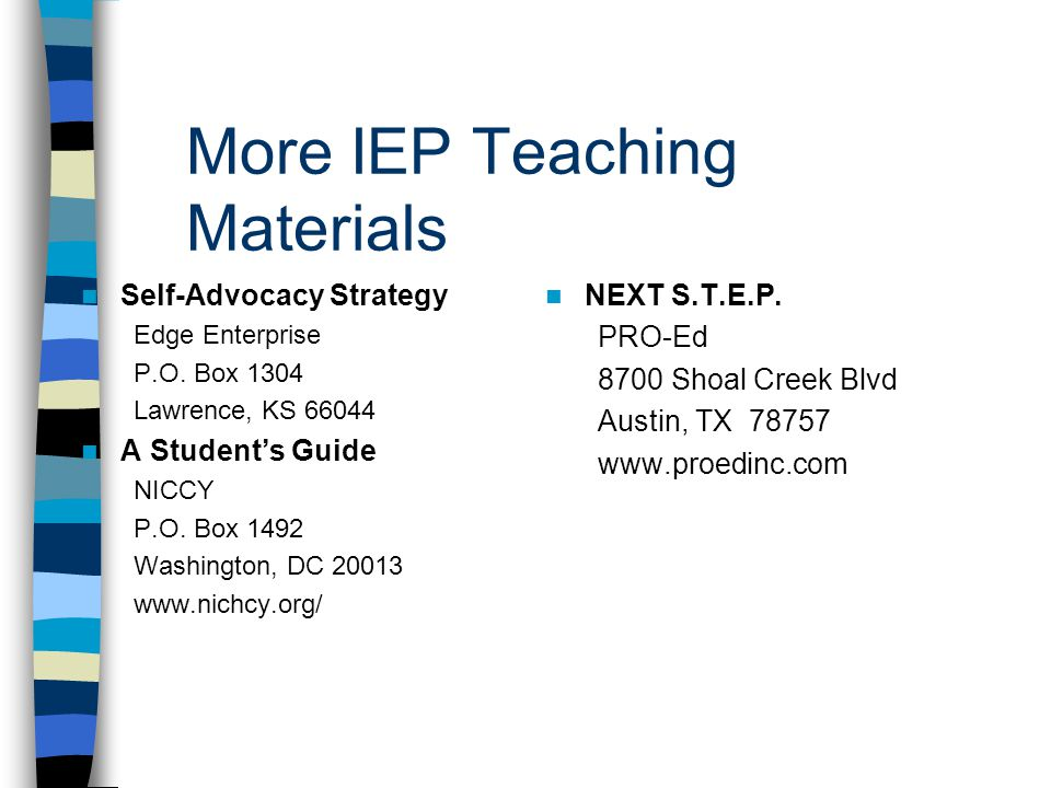 More IEP Teaching Materials Self-Advocacy Strategy Edge Enterprise P.O. Box 1304 Lawrence, KS 66044 A Student's Guide NICCY P.O. Box 1492 Washington,