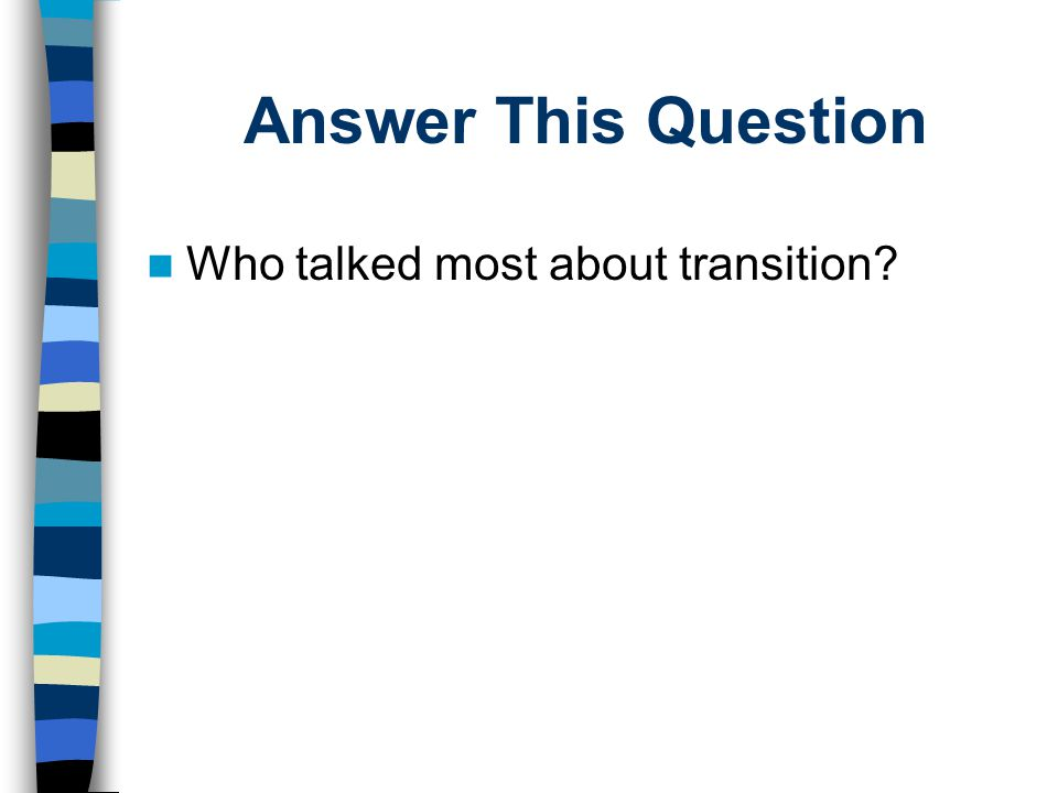 Answer This Question Who talked most about transition?