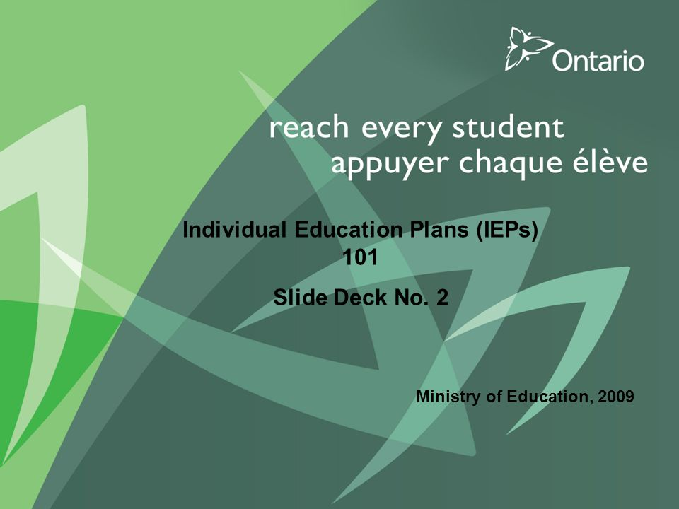 1 Ministry of Education, 2009 Individual Education Plans (IEPs) 101 Slide Deck No. 2